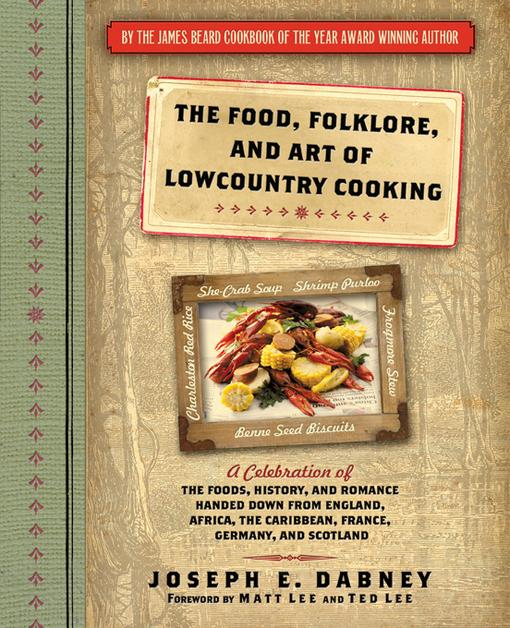 The Food, Folklore, and Art of Lowcountry Cooking: A Celebration of the Foods, History, and Romance Handed Down from England, Africa, the Caribbean, F