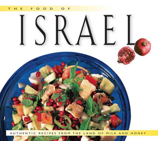 The Food of Israel: Authentic Recipes from the Land of Milk and Honey EB9781462905423