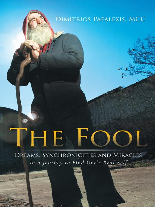 The Fool: Dreams, Synchronicities and Miracles in a Journey to Find One's Real Self EB9781452555898
