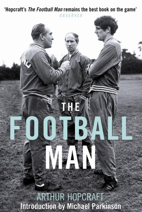 The Football Man: People and Passions in Soccer EB9781845138387