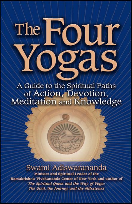 The Four Yogas: A Guide to the Spiritual Pathways of Action, Devotion, Meditation and Knowledge EB9781594734380