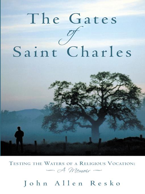 The Gates of Saint Charles: Testing the Waters of a Religious Vocation: A Memoir EB9781440193002