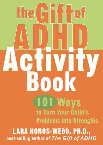 The Gift of ADHD Activity Book: 101 Ways to Turn Your Child's Problems into Strengths EB9781572247444