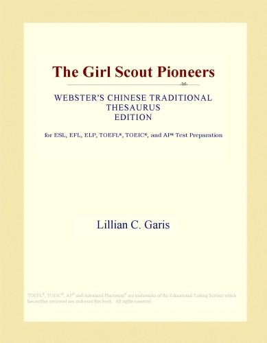 The Girl Scout Pioneers (Webster's Chinese Traditional Thesaurus Edition) EB9781114511606
