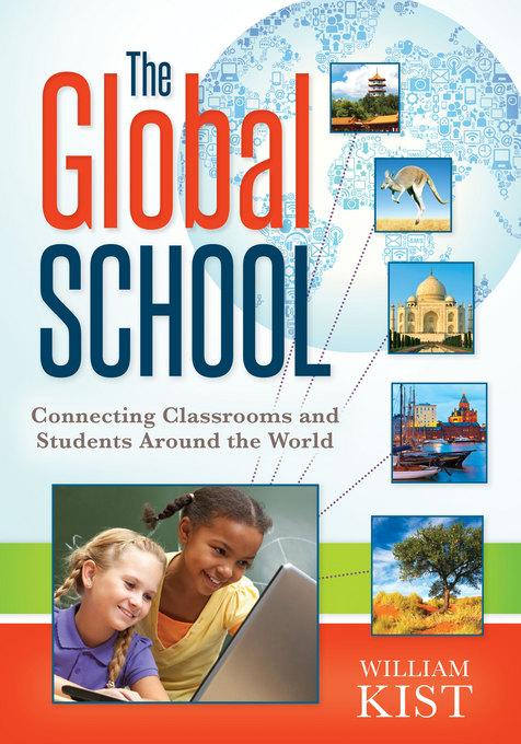 The Global School: Connecting Classrooms and Students Around the World EB9781935543701