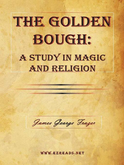The Golden Bough:  A Study in Magic and Religion EB9781615340231
