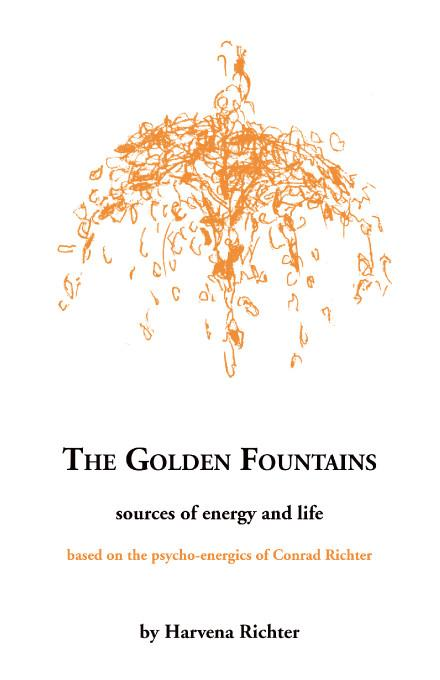 The Golden Fountains:Sources of energy and life, based on the psycho-energetics of Conrad Richter EB9781412245104