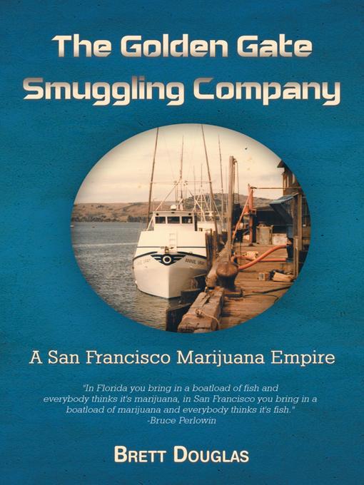 The Golden Gate Smuggling Company: A San Francisco Marijuana Empire EB9781462055678