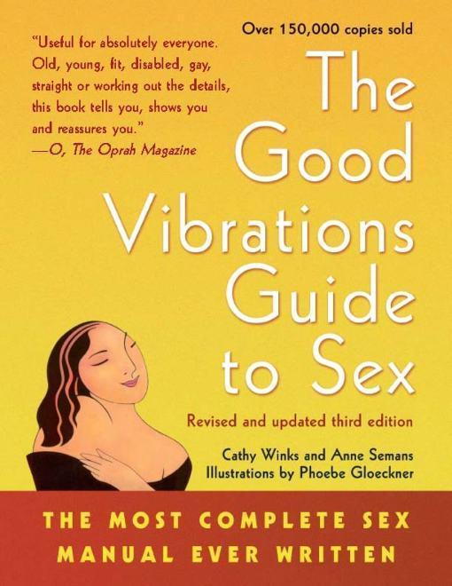 The Good Vibrations Guide to Sex: The Most Complete Sex Manual Ever Written EB9781573444712