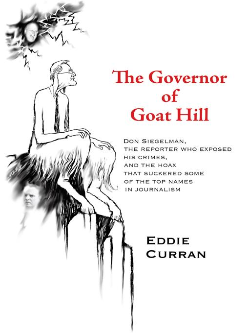 The Governor of Goat Hill: Don Siegelman, the Reporter who Exposed his Crimes, and the Hoax that Suckered some of the Top Names in Journalism EB9781440189401