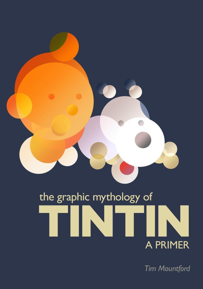 The Graphic Mythology of Tintin - a Primer EB9781456606329