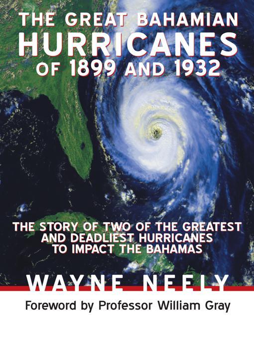 The Great Bahamian Hurricanes of 1899 and 1932: The Story of Two of the Greatest and Deadliest Hurricanes to Impact the Bahamas EB9781475925548