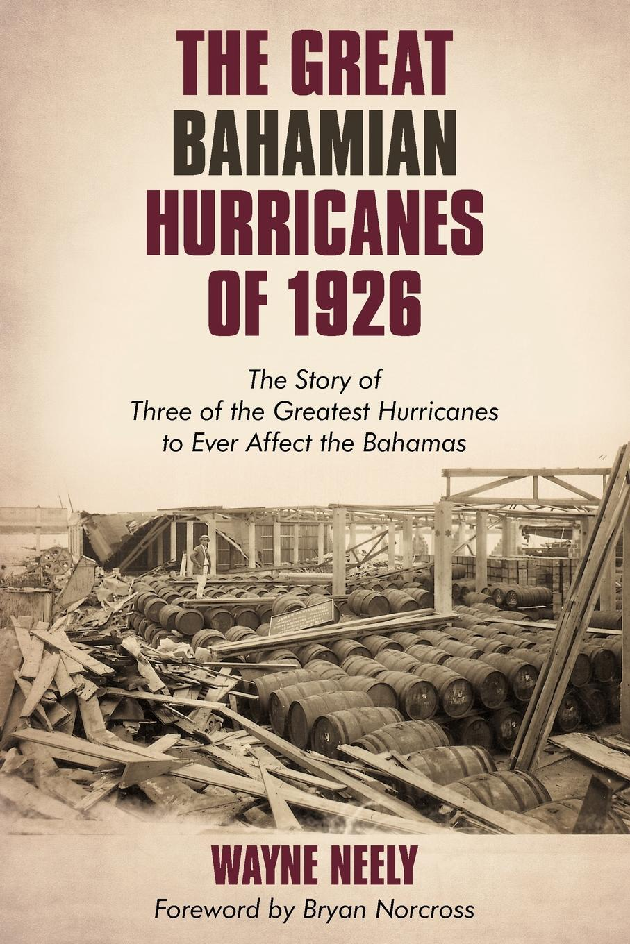 The Great Bahamian Hurricanes of 1926: The Story of Three of the Greatest Hurricanes to Ever Affect the Bahamas EB9781440151767