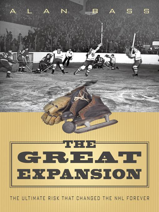 The Great Expansion: The Ultimate Risk that Changed the NHL Forever EB9781450286077