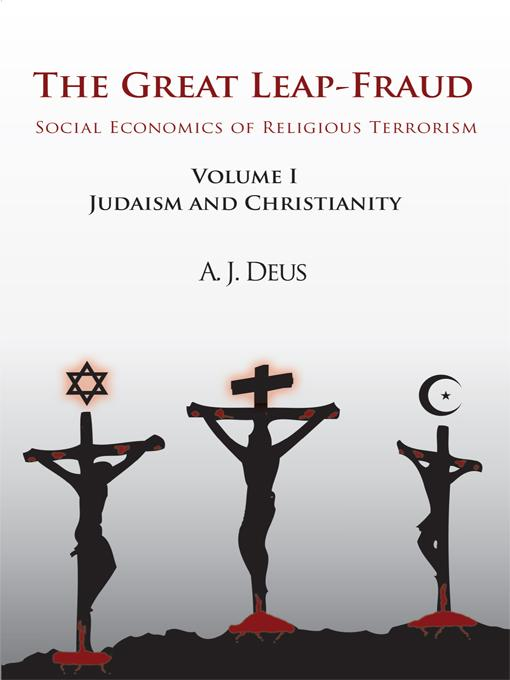The Great Leap-Fraud: Social Economics of Religious Terrorism, Volume 1, Judaism and Christianity EB9781450280600