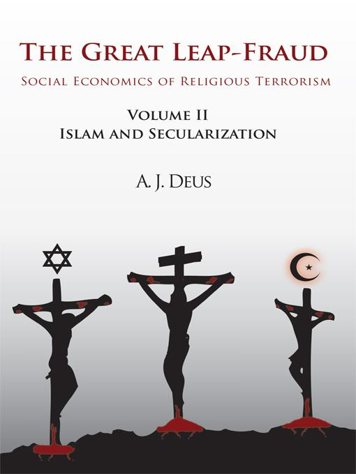 The Great Leap-Fraud: Social Economics of Religious Terrorism, Volume II: Islam and Secularization EB9781462029754