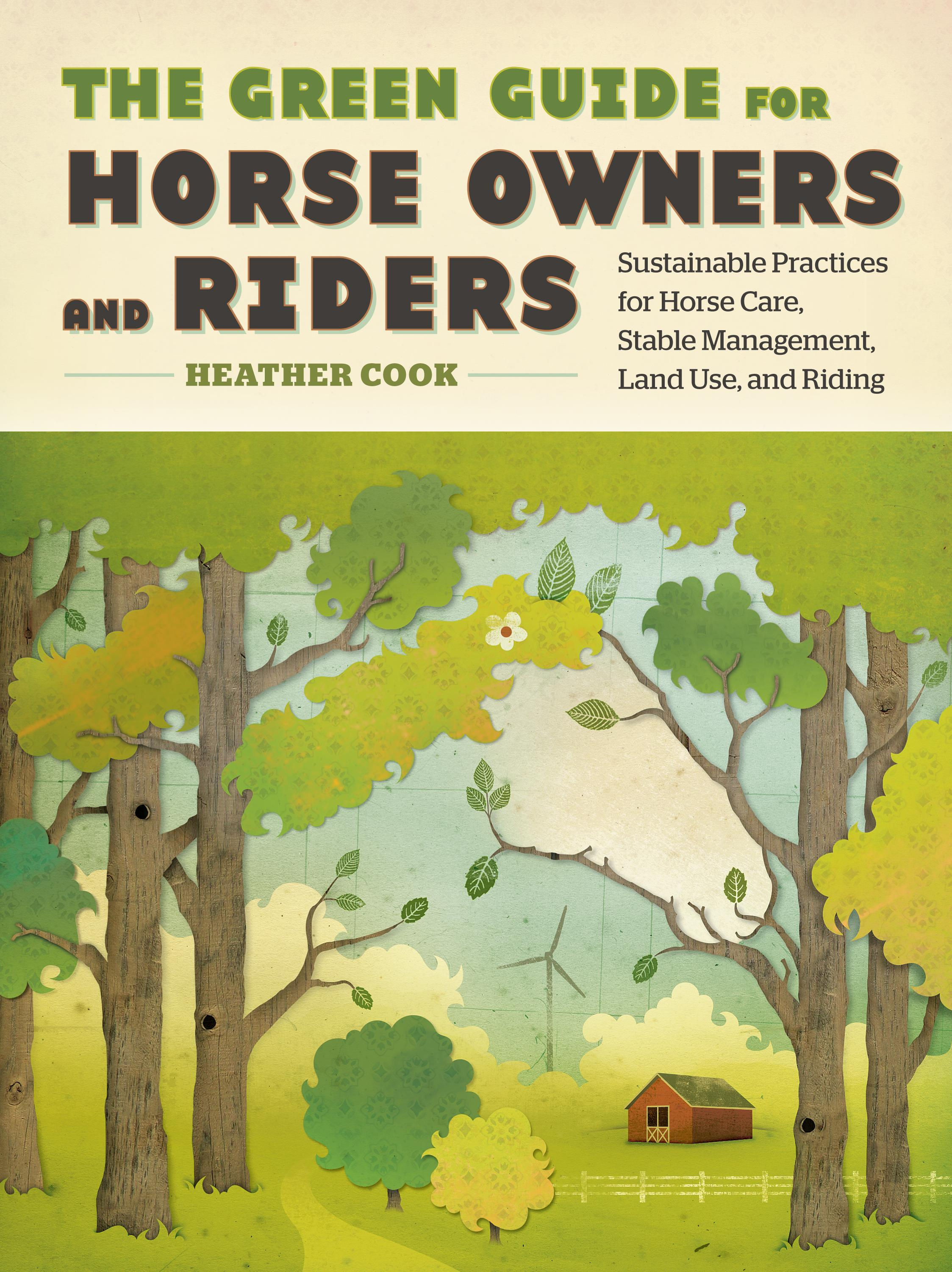 The Green Guide for Horse Owners and Riders: Sustainable Practices for Horse Care, Stable Management, Land Use, and Riding EB9781603426558