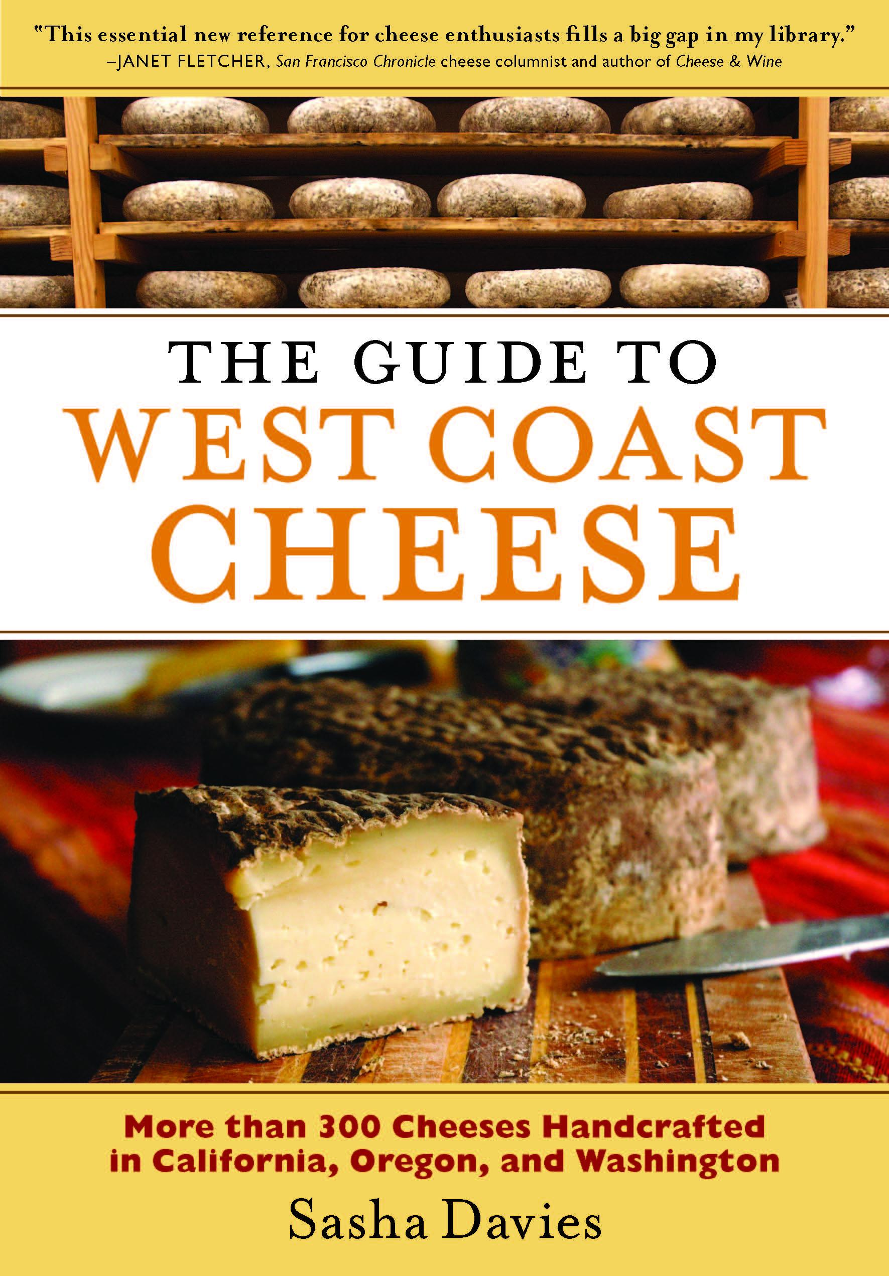 The Guide to West Coast Cheese: More than 300 Cheeses Handcrafted in California, Oregon, and Washington EB9781604692587