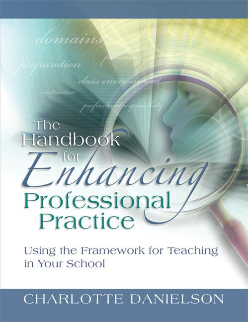The Handbook for Enhancing Professional Practice: Using the Framework for Teaching in Your School EB9781416608172