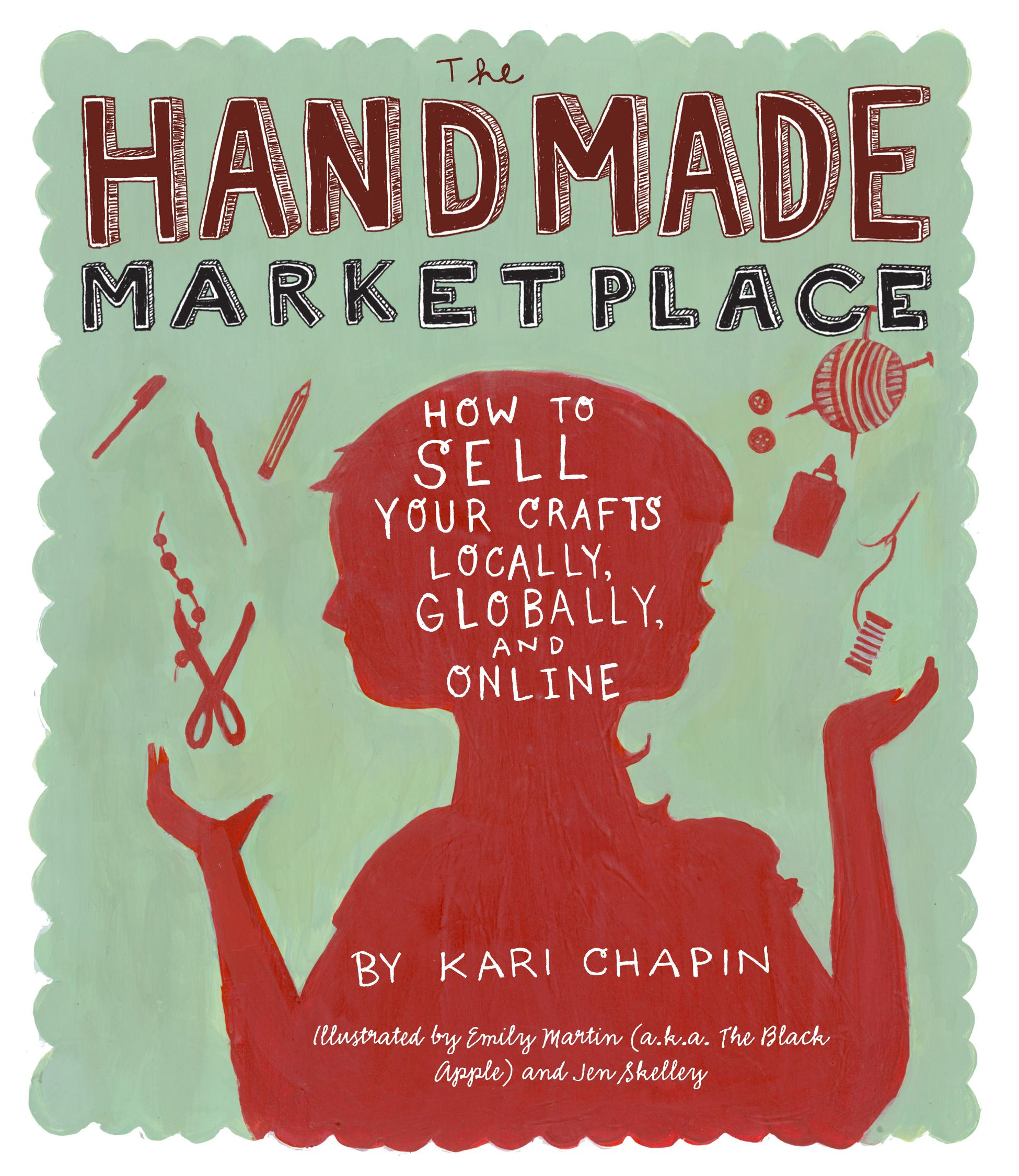 The Handmade Marketplace: How to Sell Your Crafts Locally, Globally, and OnLine EB9781603426725