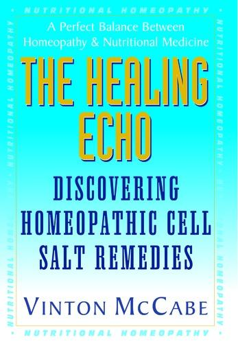The Healing Echo: Discovering Homeopathic Cell Salt Remedies EB9781458701046