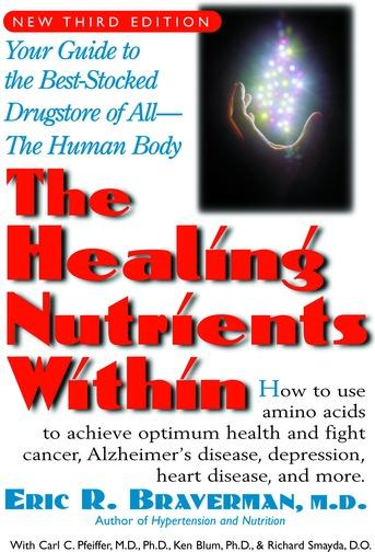 The Healing Nutrients Within: Facts, Findings, and New Research on Amino Acids EB9781458701466