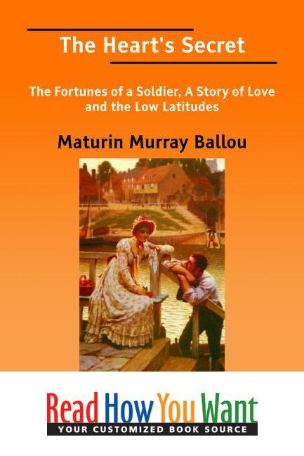 The Heart's Secret: The Fortunes of a Soldier, A Story of Love and the Low Latitudes