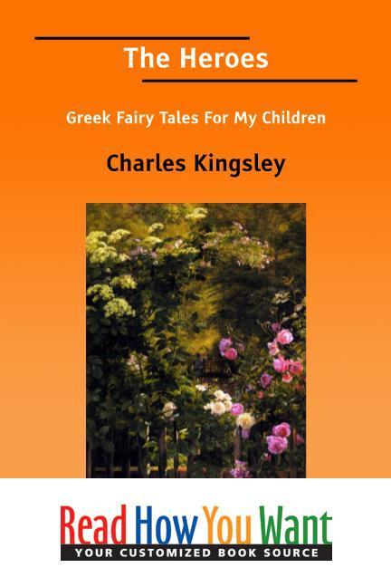 The Heroes: Greek Fairy Tales For My Children EB9781458708137