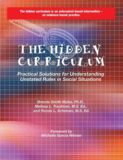 The Hidden Curriculum: Practical Solutions for Understanding Unstated Rules in Social Situations EB9781937473129