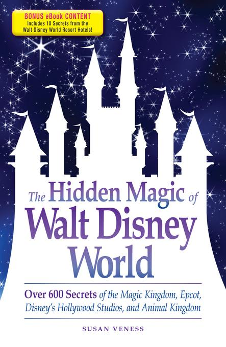 The Hidden Magic of Walt Disney World: Over 600 Secrets of the Magic Kingdom, Epcot, Disney's Hollywood Studios, and Animal Kingdom EB9781440504327