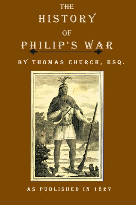 The History of Philip's War: Commonly Called the Great Indian War of 1675 and 1676 EB9781582180915