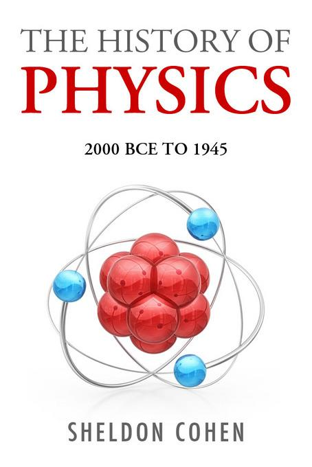 The History of Physics from 2000BCE to 1945 EB9781456607432