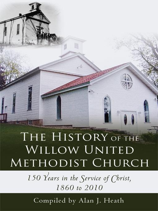 The History of the Willow United Methodist Church: 150 Years in the Service of Christ, 1860 to 2010 EB9781450242158