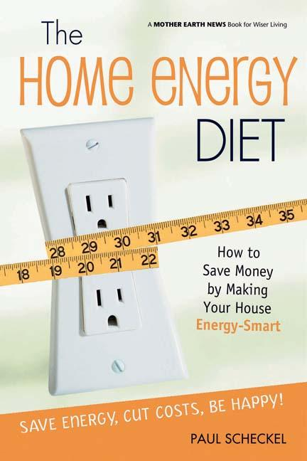 The Home Energy Diet: How to Save Money by Making Your House Energy-Smart EB9781550923179
