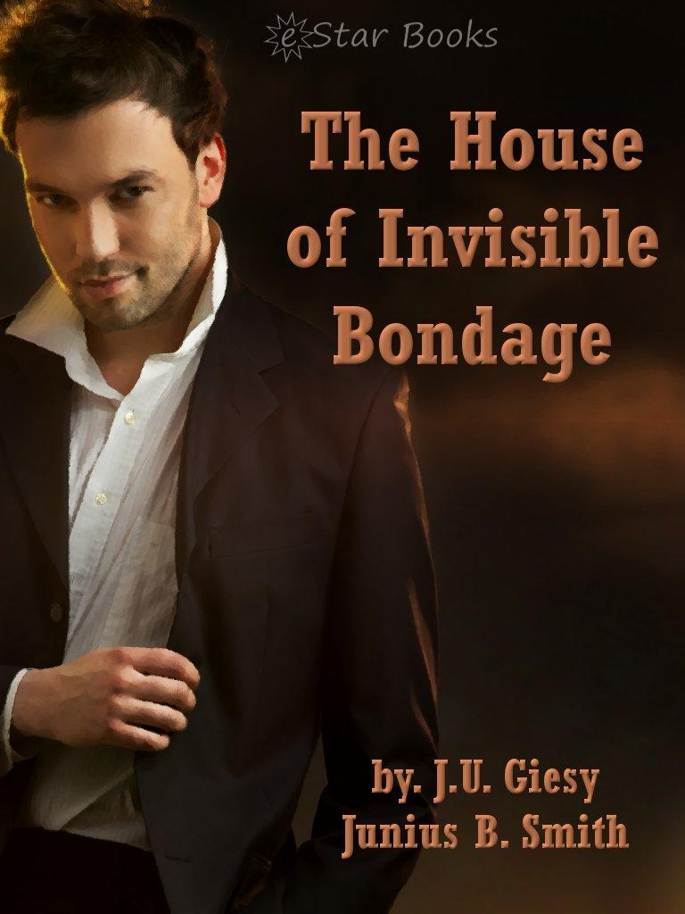 The House of Invisible Bondage