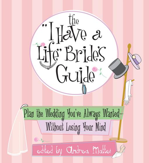 """The """"I Have A Life"""" Bride's Guide"""