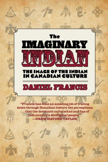 The Imaginary Indian: The Image of the Indian in Canadian Culture EB9781551524504