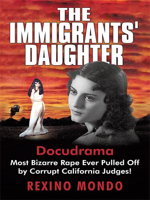 The Immigrants' Daughter: Most Bizarre Rape Ever Pulled Off by Corrupt California Judges! EB9781450216654