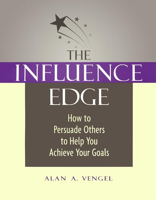 The Influence Edge: How to Persuade Others to Help You Achieve Your Goals EB9781605092553