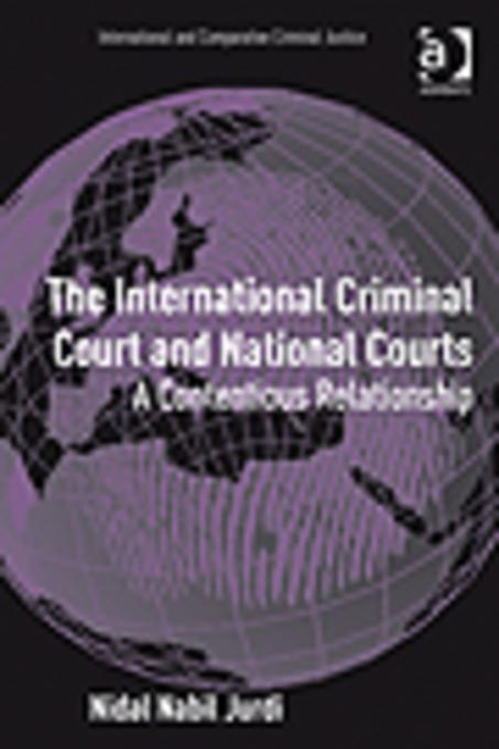The International Criminal Court and National Courts: A Contentious Relationship EB9781409409175