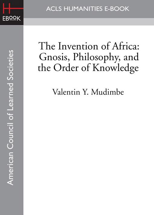 The Invention of Africa: Gnosis, Philosophy, and the Order of Knowledge EB9781597408912