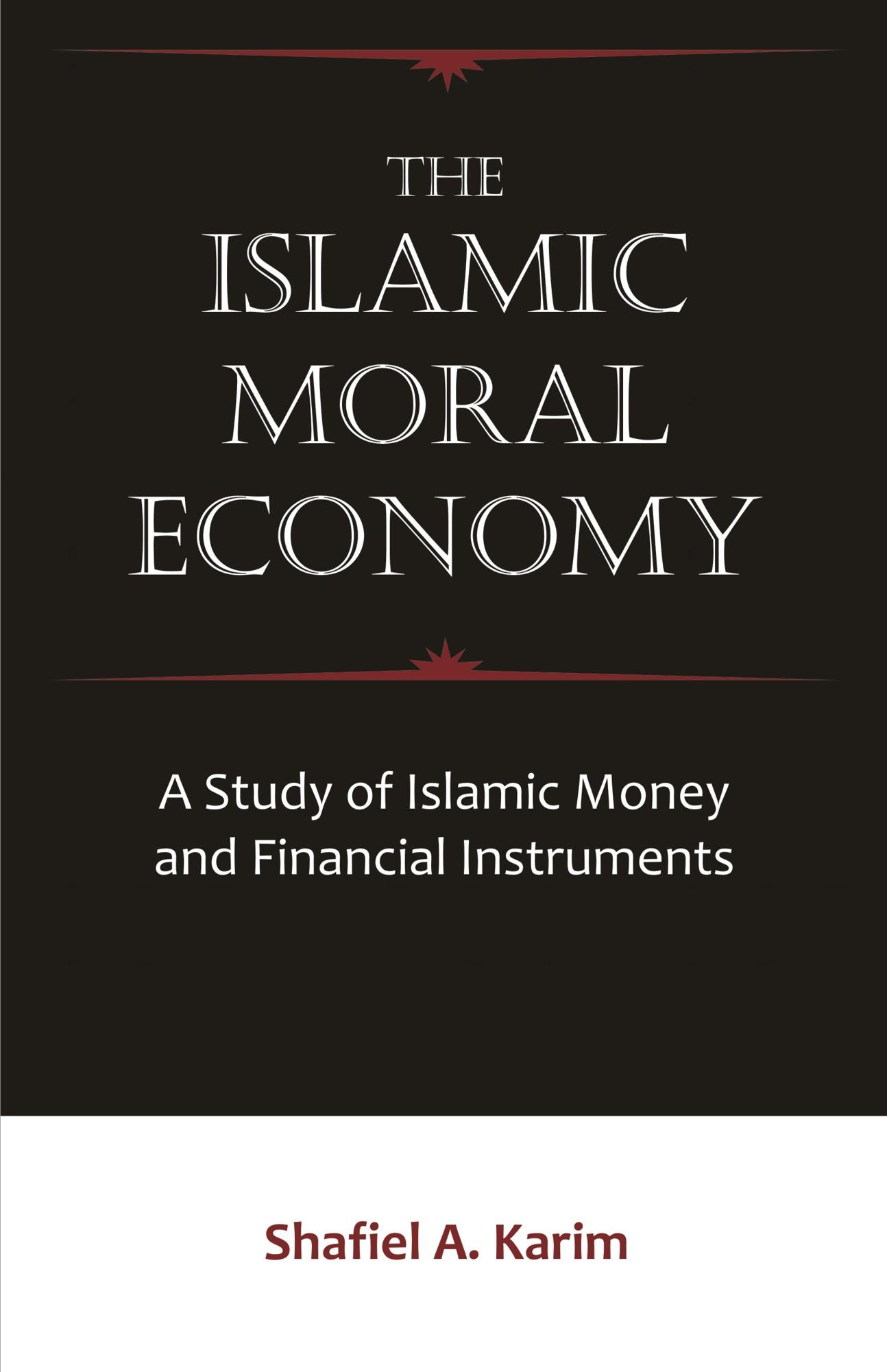 The Islamic Moral Economy: A Study of Islamic Money and Financial Instruments EB9781599425405