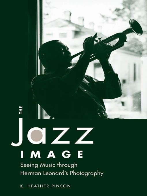 The Jazz Image: Seeing Music through Herman Leonard's Photography EB9781604734959