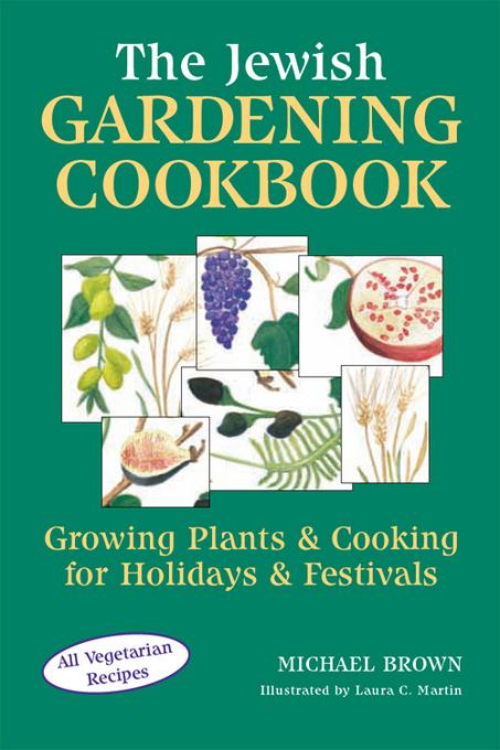 The Jewish Gardening Cookbook: Growing Plants & Cooking for Holidays & Festivals EB9781580235198