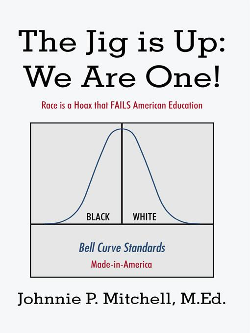 The Jig is Up: We Are One!: Race is a Hoax that FAILS American Education EB9781450219884