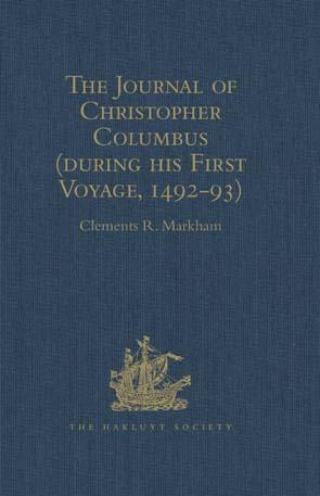 The Journal of Christopher Columbus (during his First Voyage, 1492-93): And Documents relating to the Voyages of John Cabot and Gaspar Corte Real EB9781409415923