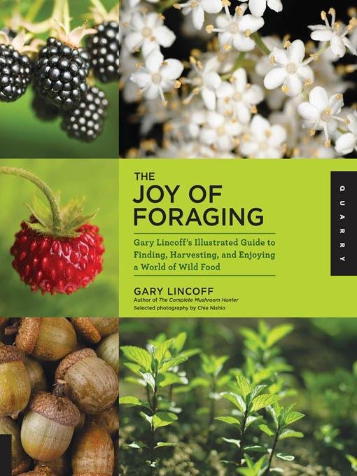 The Joy of Foraging: Gary Lincoff's Illustrated Guide to Finding, Harvesting, and Enjoying a World of Wild Food EB9781610584166