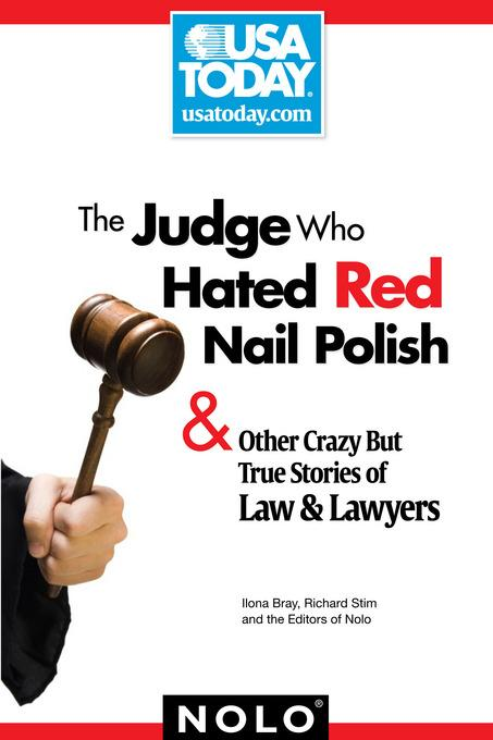 The Judge Who Hated Red Nail Polish: And Other Crazy but True Stories of Law and Lawyers EB9781413315318