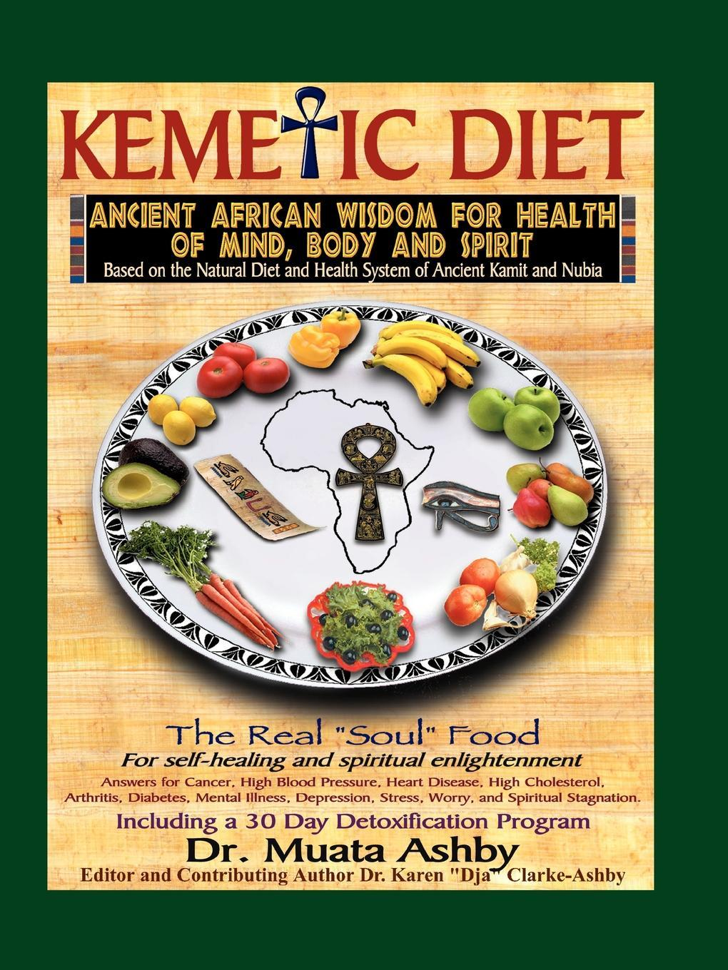The Kemetic Diet: Ancient Egyptian System of health EB9781937016159