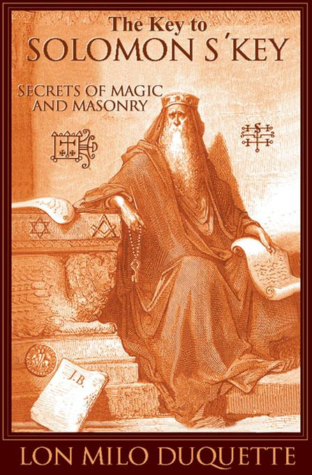 The Key to Solomon's Key: Secrets of Magic and Masonry EB9781888729153